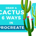 Draw a Cactus 6 Ways // Procreate Tutorial