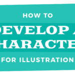 How to Develop a Character for Illustration
